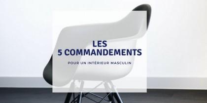 LES 5 COMMANDEMENTS POUR UN INTÉRIEUR MASCULIN
