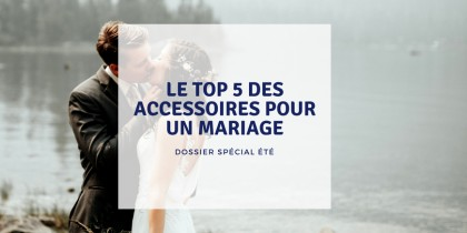 Les accessoires à choisir pour finaliser votre tenue de mariage