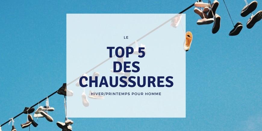 LE TOP 5 DES CHAUSSURES HIVER/PRINTEMPS POUR HOMME